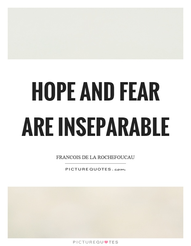 Hope and fear are inseparable Picture Quote #1