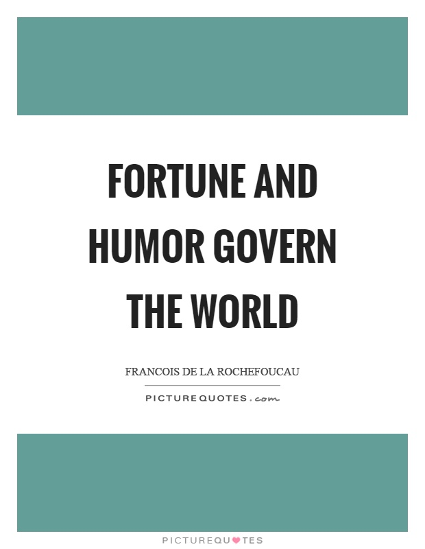 Fortune and humor govern the world Picture Quote #1