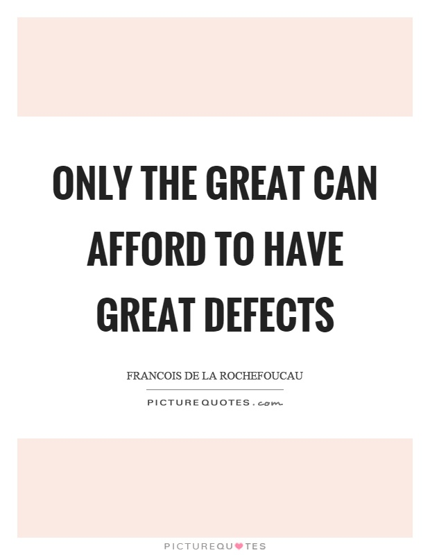 Only the great can afford to have great defects Picture Quote #1