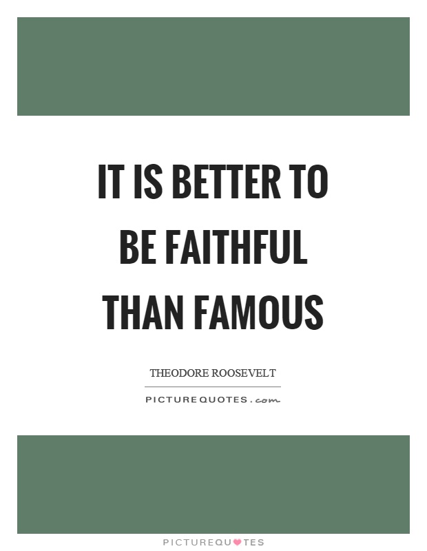 It is better to be faithful than famous Picture Quote #1