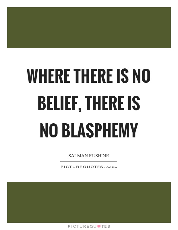 Where there is no belief, there is no blasphemy Picture Quote #1