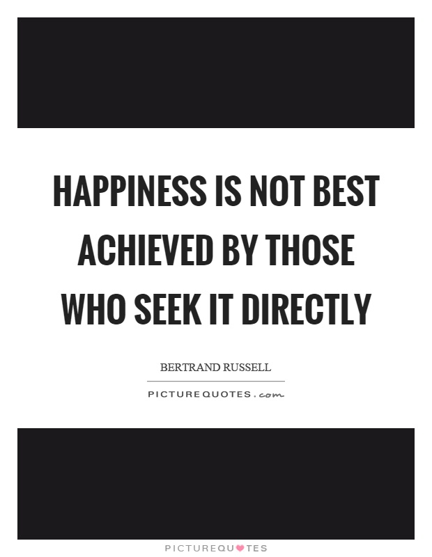 Happiness is not best achieved by those who seek it directly Picture Quote #1