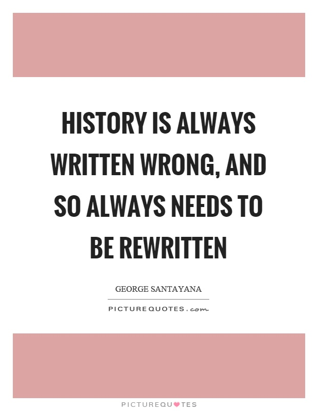 history is always written wrong and so always needs to be