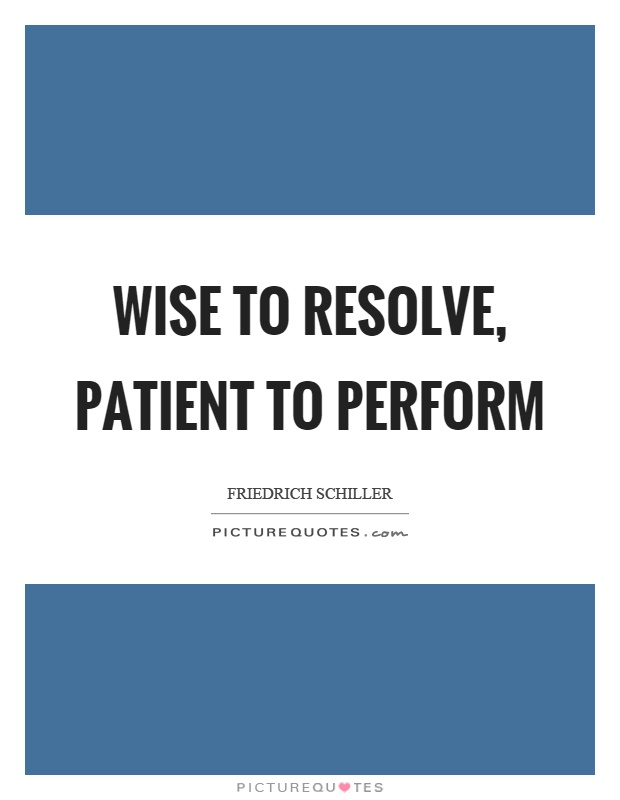 Wise to resolve, patient to perform Picture Quote #1