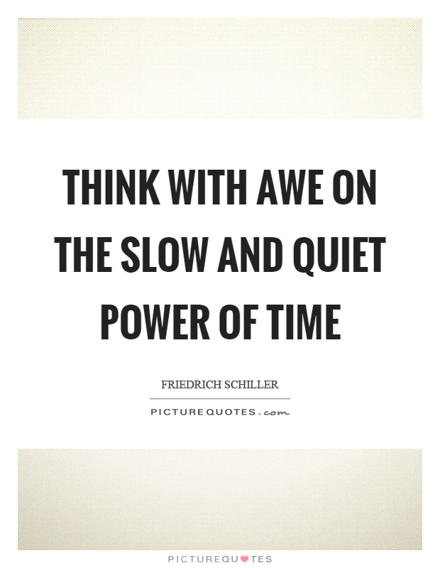 Think with awe on the slow and quiet power of time Picture Quote #1