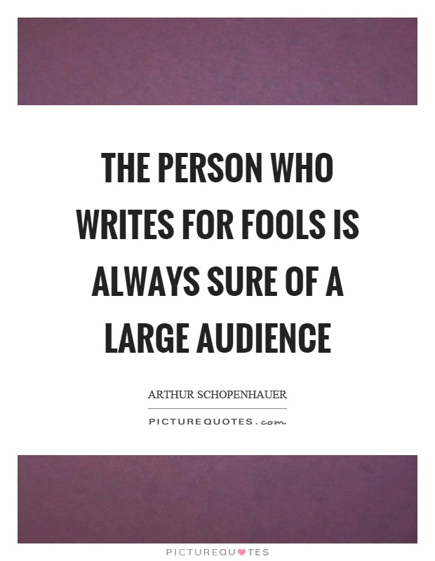 The person who writes for fools is always sure of a large audience Picture Quote #1