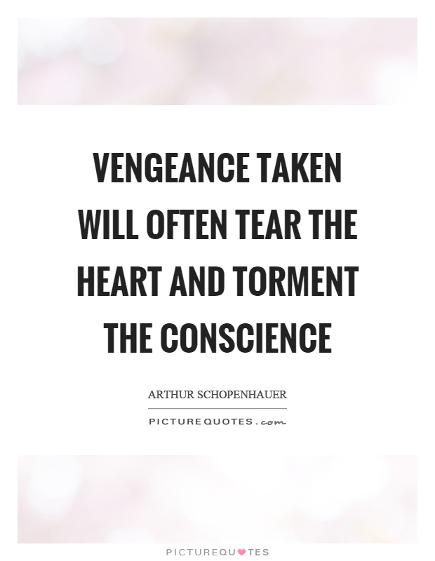 Vengeance taken will often tear the heart and torment the conscience Picture Quote #1