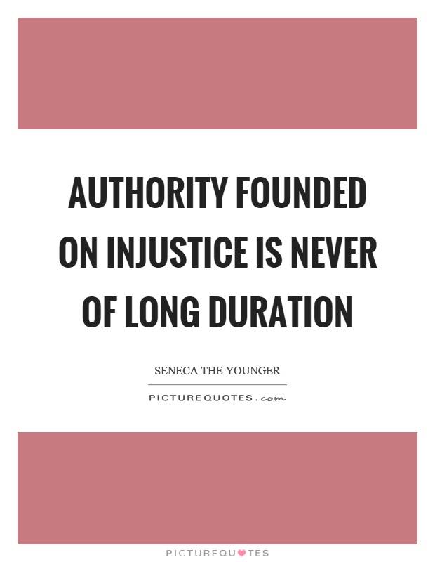Authority founded on injustice is never of long duration Picture Quote #1
