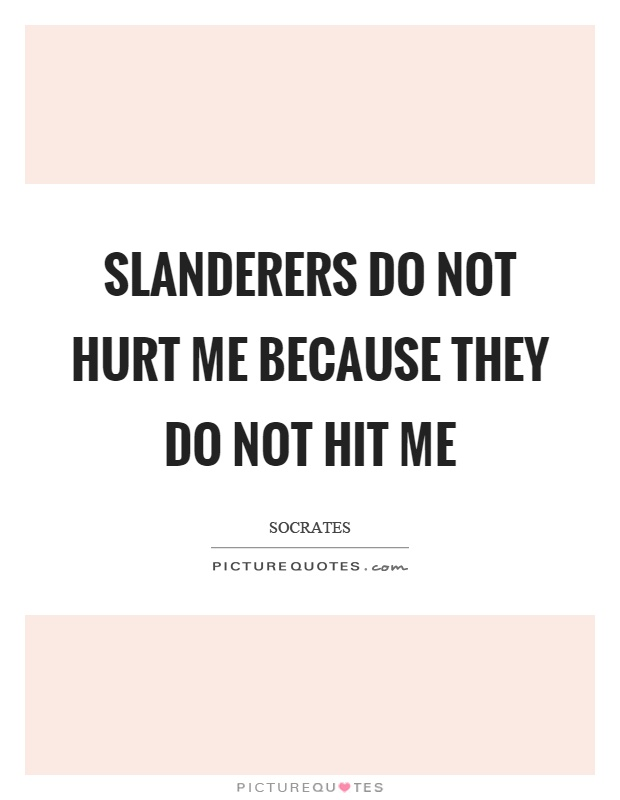 Slanderers do not hurt me because they do not hit me Picture Quote #1