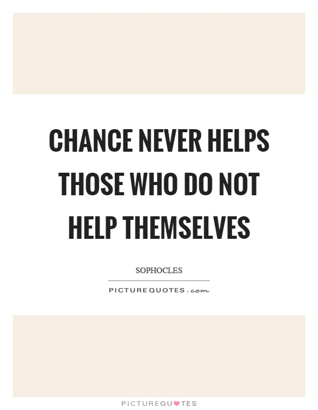Chance never helps those who do not help themselves Picture Quote #1
