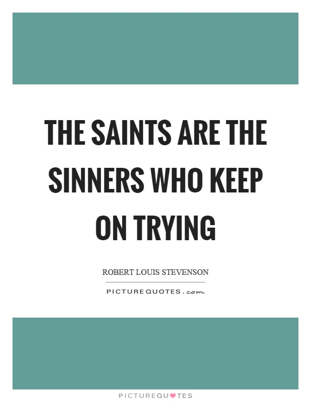 The saints are the sinners who keep on trying Picture Quote #1