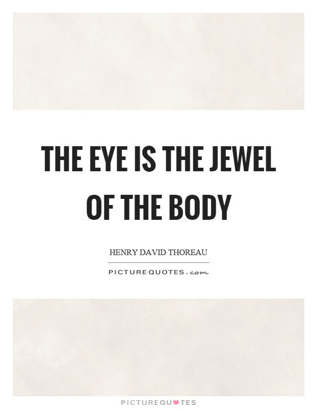 The eye is the jewel of the body Picture Quote #1