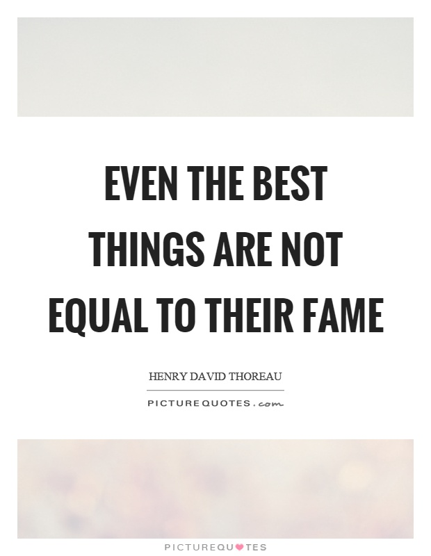 Even the best things are not equal to their fame Picture Quote #1