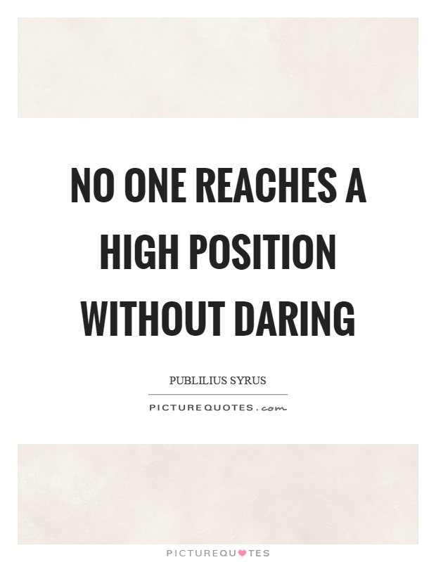 No one reaches a high position without daring Picture Quote #1