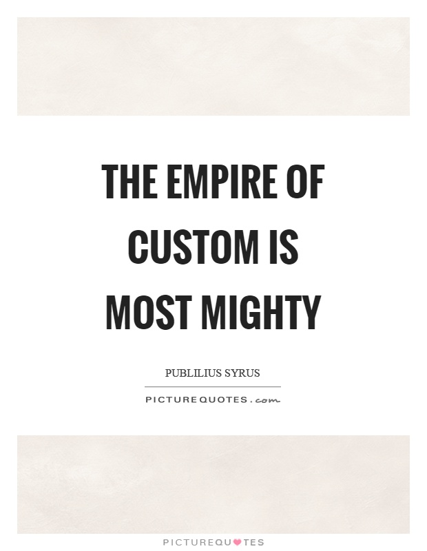 The empire of custom is most mighty Picture Quote #1