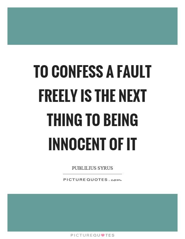 To confess a fault freely is the next thing to being innocent of it Picture Quote #1