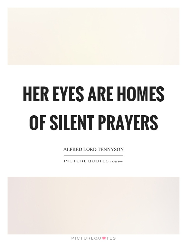 Her eyes are homes of silent prayers Picture Quote #1
