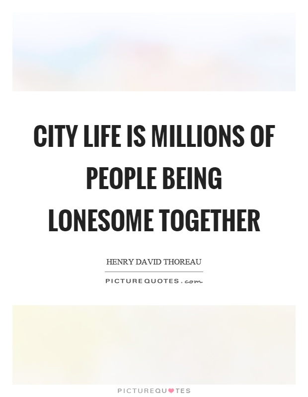City life is millions of people being lonesome together Picture Quote #1