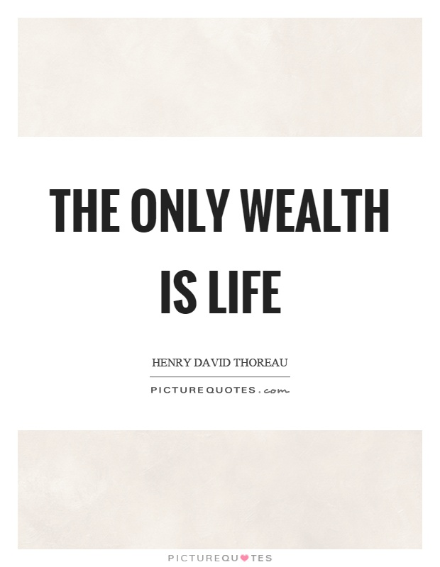 The only wealth is life Picture Quote #1