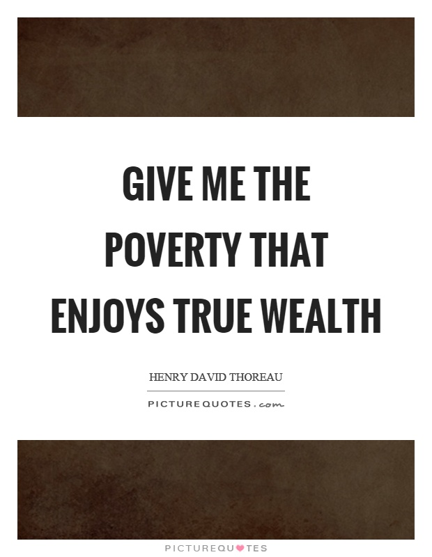 Give me the poverty that enjoys true wealth Picture Quote #1