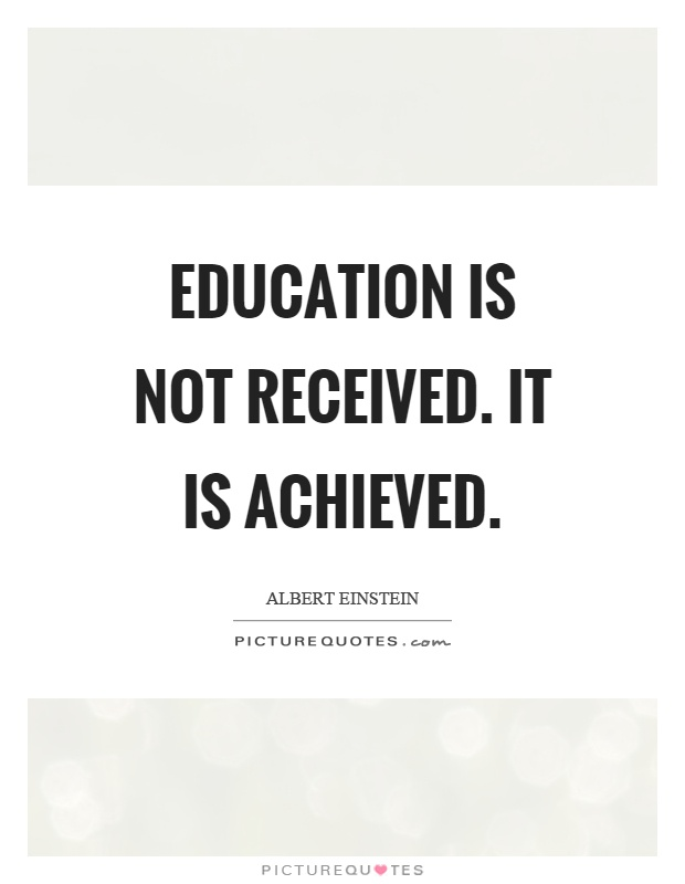Education is not received. It is achieved Picture Quote #1