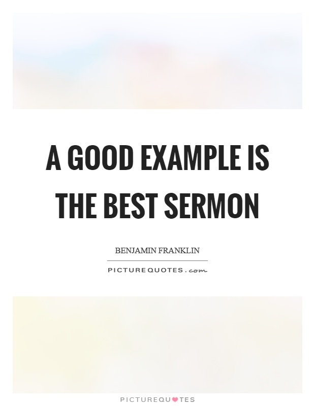 A good example is the best sermon Picture Quote #1