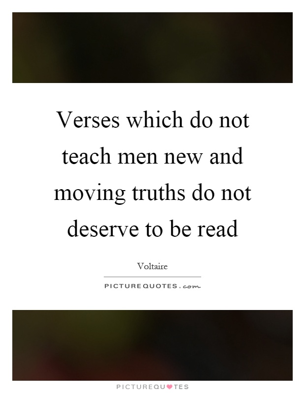 Verses which do not teach men new and moving truths do not deserve to be read Picture Quote #1
