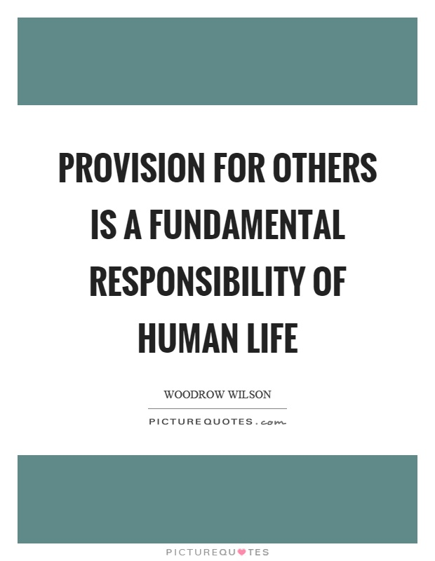 Provision for others is a fundamental responsibility of human life Picture Quote #1