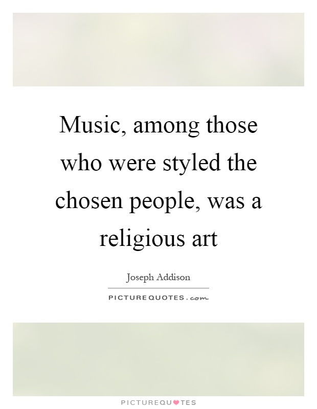 Music, among those who were styled the chosen people, was a religious art Picture Quote #1