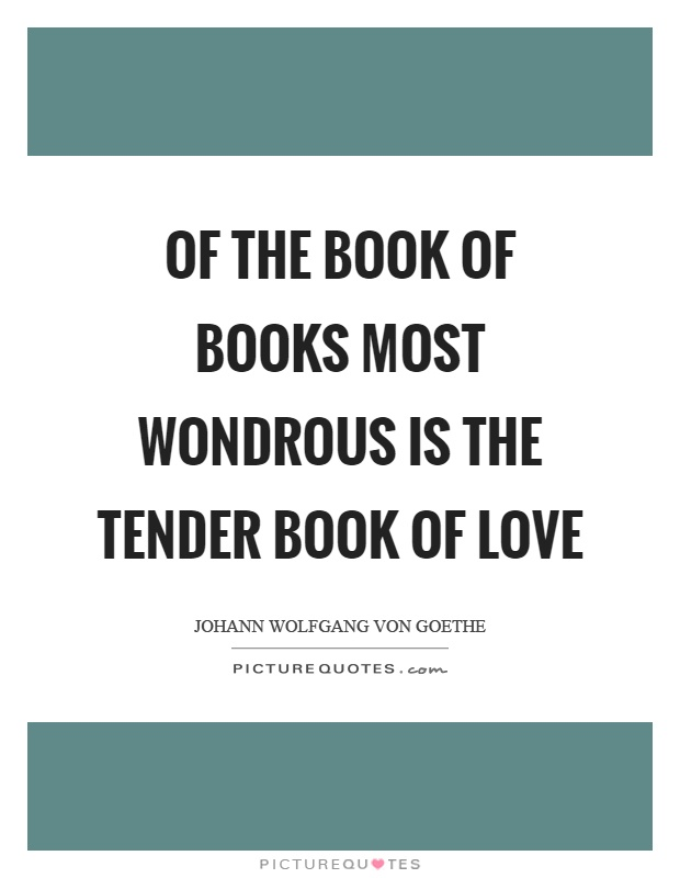Of the book of books most wondrous is the tender book of love Picture Quote #1