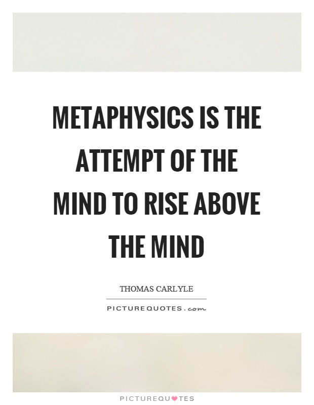 Metaphysics is the attempt of the mind to rise above the mind Picture Quote #1