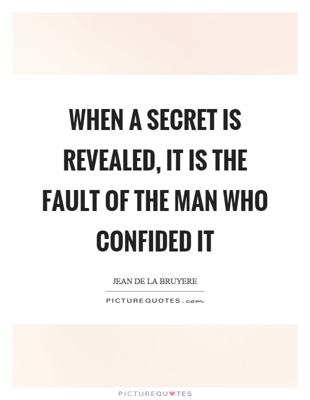 When a secret is revealed, it is the fault of the man who confided it Picture Quote #1