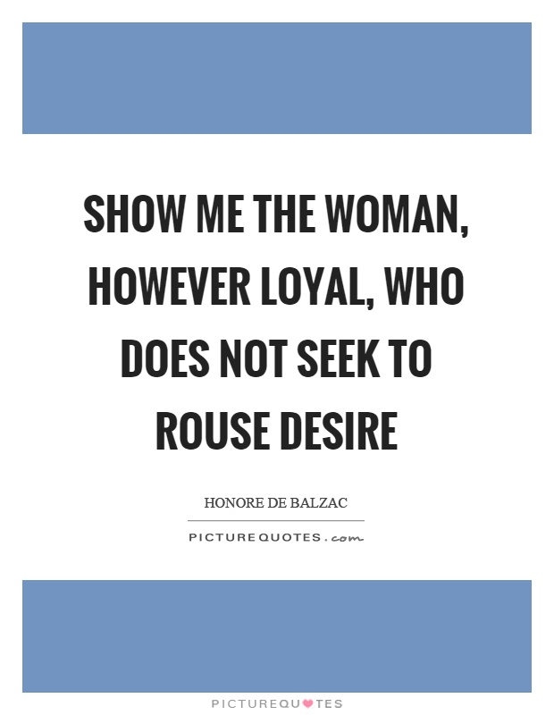 Show me the woman, however loyal, who does not seek to rouse desire Picture Quote #1