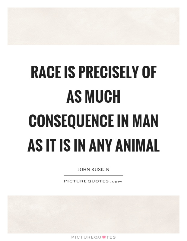 Race is precisely of as much consequence in man as it is in any animal Picture Quote #1