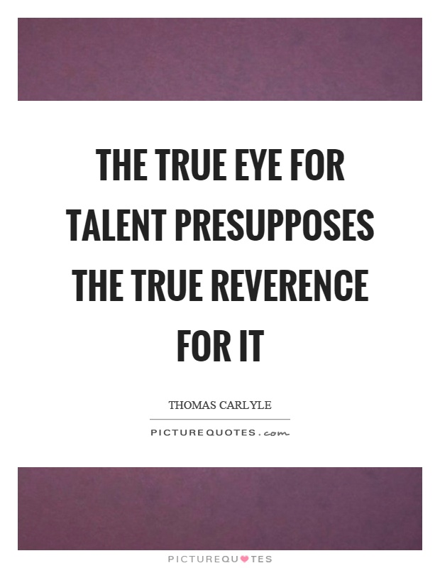 The true eye for talent presupposes the true reverence for it Picture Quote #1