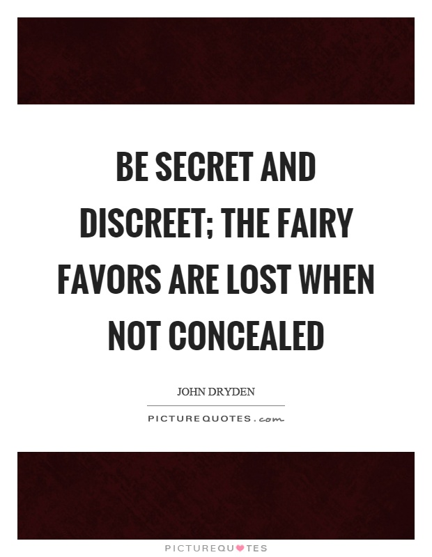 Be secret and discreet; the fairy favors are lost when not concealed Picture Quote #1