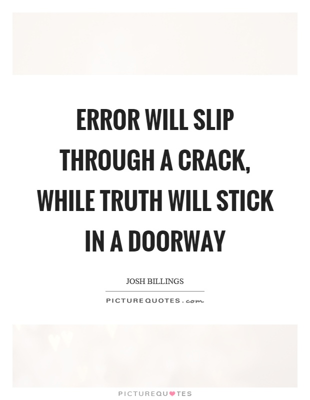 Error will slip through a crack, while truth will stick in a doorway Picture Quote #1