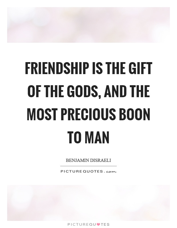 Friendship is the gift of the gods, and the most precious boon to man Picture Quote #1