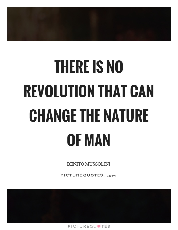 There is no revolution that can change the nature of man Picture Quote #1