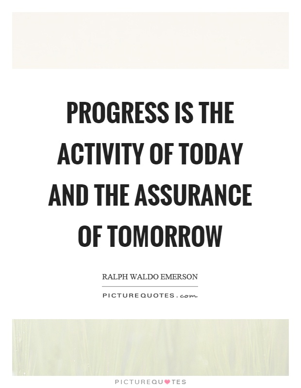 Progress is the activity of today and the assurance of tomorrow Picture Quote #1