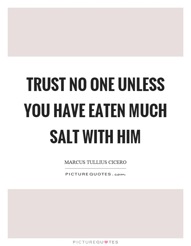Trust no one unless you have eaten much salt with him Picture Quote #1
