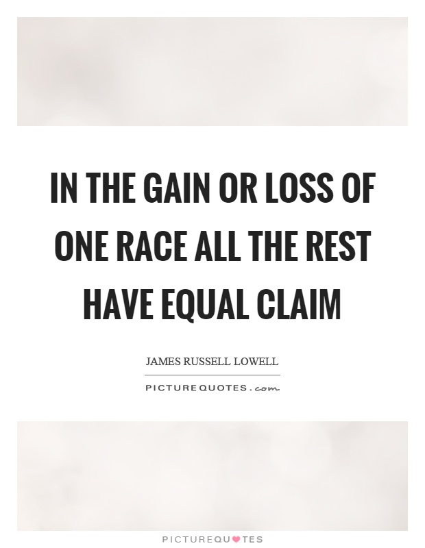 In the gain or loss of one race all the rest have equal claim Picture Quote #1