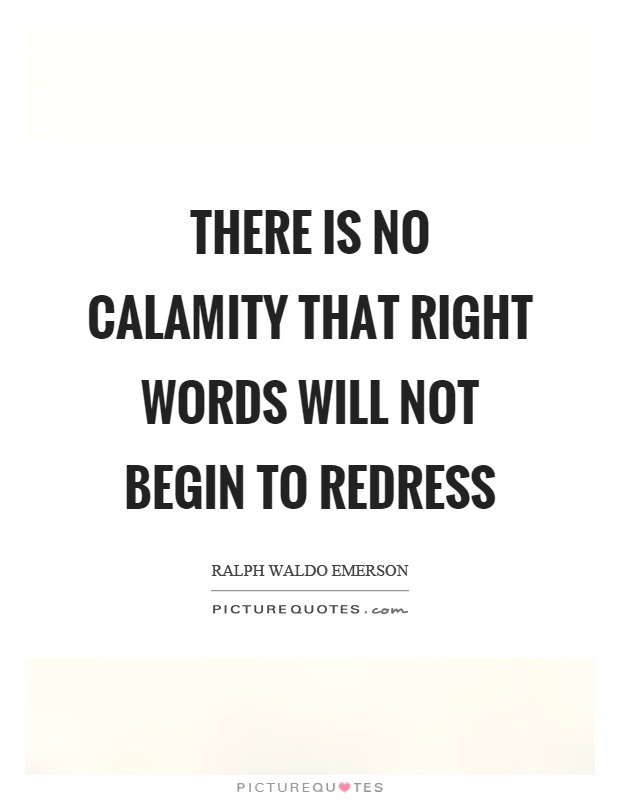 There is no calamity that right words will not begin to redress Picture Quote #1