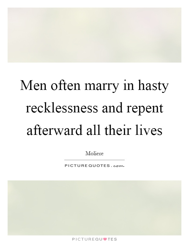 Men often marry in hasty recklessness and repent afterward all their lives Picture Quote #1