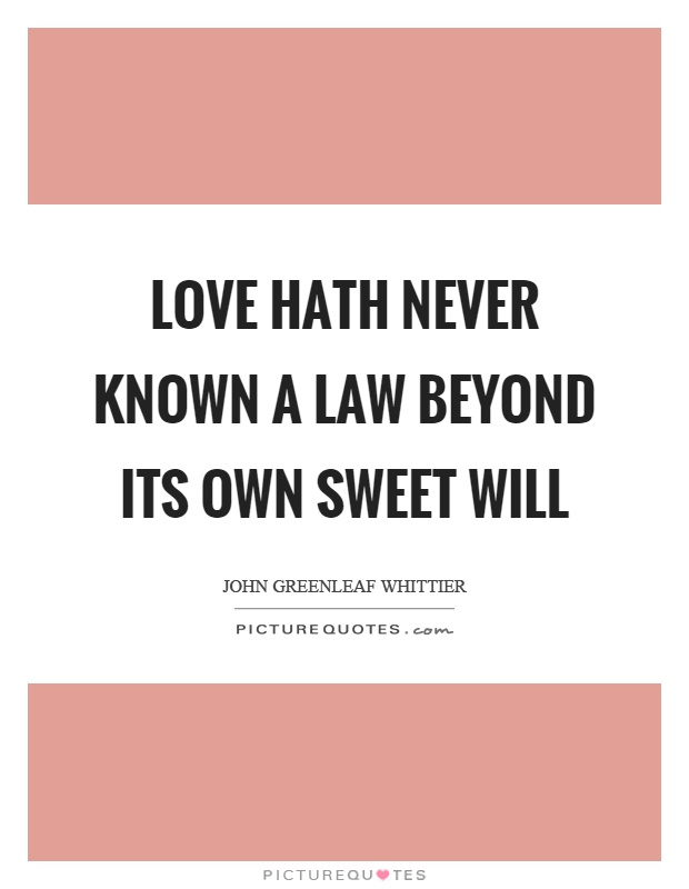 Love hath never known a law beyond its own sweet will Picture Quote #1