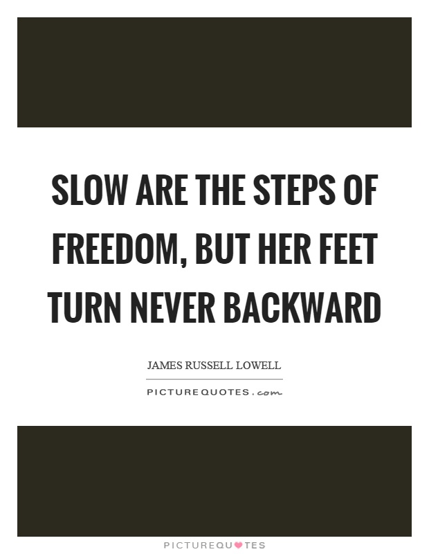 Slow are the steps of freedom, but her feet turn never backward Picture Quote #1