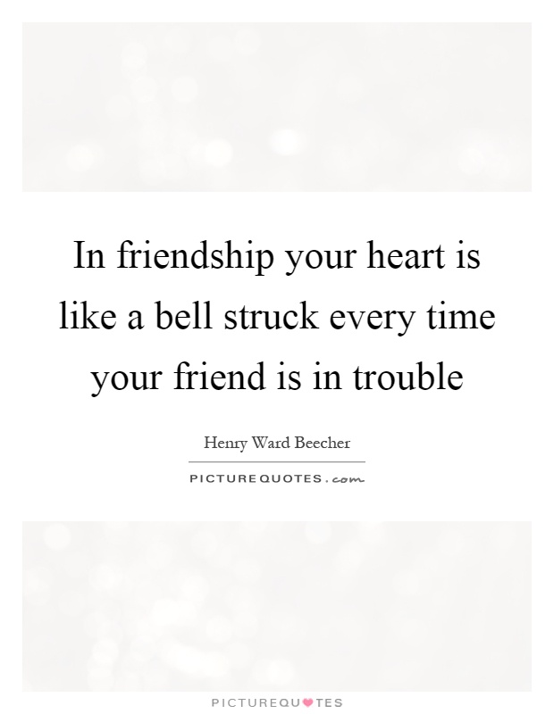 In friendship your heart is like a bell struck every time your friend is in trouble Picture Quote #1