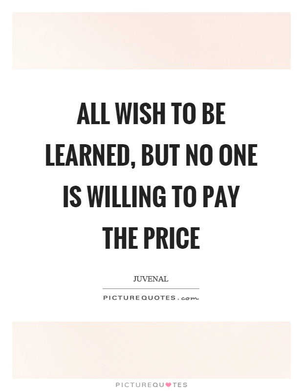 All wish to be learned, but no one is willing to pay the price Picture Quote #1