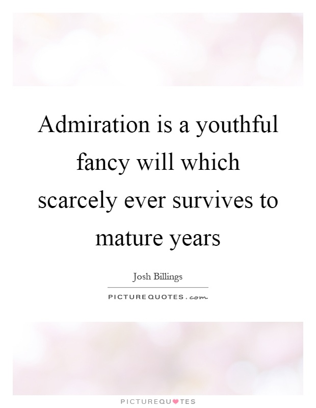 Admiration is a youthful fancy will which scarcely ever survives to mature years Picture Quote #1