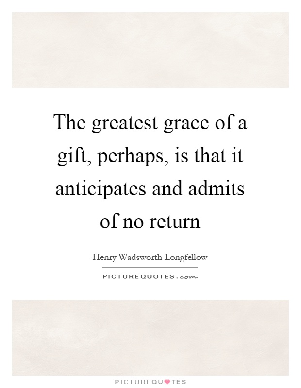 Wedding Return Gift Quotes : ... gift, perhaps, is that it anticipates and admits of no return Picture